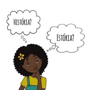 """Ilustração. Keca, menina negra com cabelo curto, flor de ipê amarela no cabelo, faz pose de dúvida, com dedo na boca e olhar voltado para cima, direcionado à dois balões, onde encontramos as palavras: """"História?"""" e """"Estória?"""""""